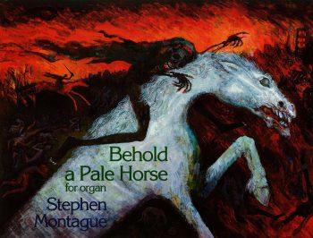 MONTAGUE, Stephen : Behold a Pale Horse (organ)